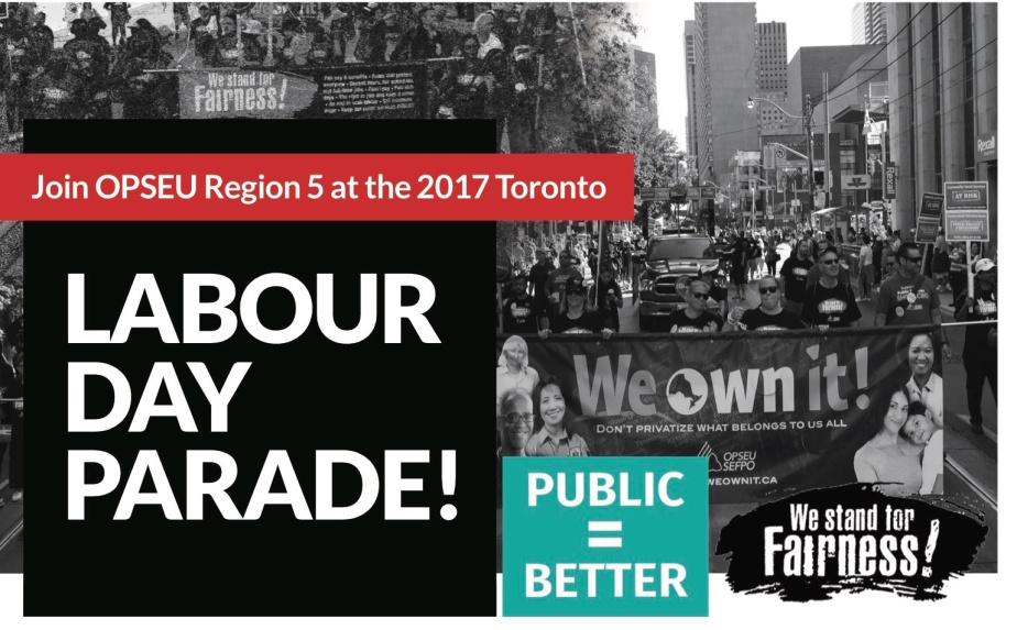 Join OPSEU Region 5 at the 2017 Toronto Labour Day Parade